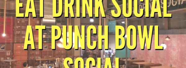Eat Drink Social at Punch Bowl Social