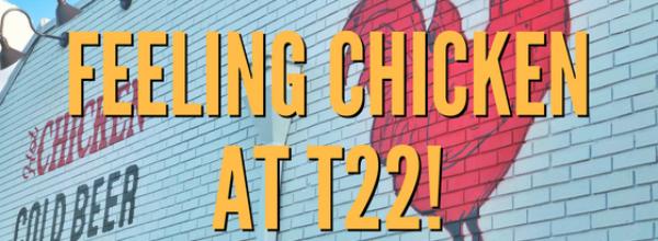Feeling Chicken at T22!