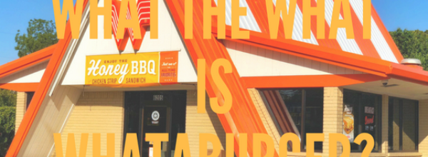 What the What is Whataburger?