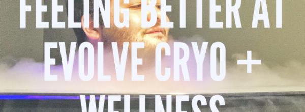 Feeling Better at Evolve Cryo + Wellness